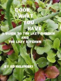Cook What You Have  A Guide to the Lazy Garden and the Lazy Kitchen