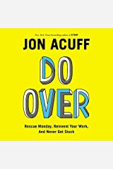 Do Over: Rescue Monday, Reinvent Your Work, and Never Get Stuck by Jonathan Acuff (2015-04-07) Audio CD