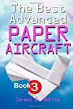 The Best Advanced Paper Aircraft, Carmel D. Morris, 146641975X