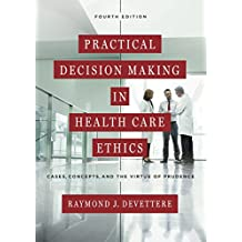 Practical Decision Making in Health Care Ethics: Cases, Concepts, and the Virtue of Prudence, Fourth Edition