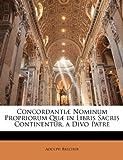 Concordantiæ Nominum Propriorum Quæ in Libris Sacris Continentur, a Divo Patre, Adolph Brecher, 114504994X