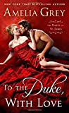 To the Duke, With Love: The Rakes of St. James by  Amelia Grey in stock, buy online here