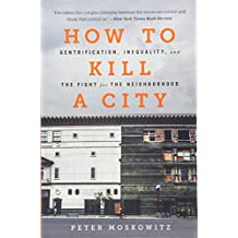How to Kill a City: Gentrification, Inequality, and the Fight for the Neighborhood