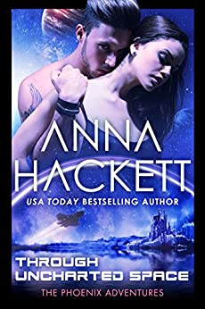 Through Uncharted Space: A Phoenix Adventures Sci-fi Romance by [Hackett, Anna]