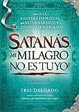 Satanas, Mi Milagro No Es Tuyo!, Iris Delgado, 161638803X
