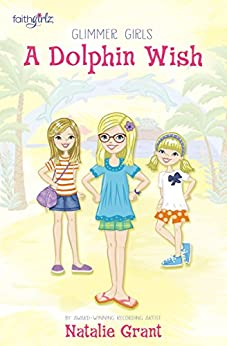 A Dolphin Wish (Faithgirlz / Glimmer Girls) by [Grant, Natalie]