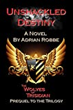 Book Cover for Unshackled Destiny: The Wolves of Trisidian -- Prequel to the Trilogy