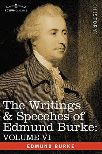 The Writings & Speeches of Edmund Burke: Volume VI - Fourth Letter on the Proposals for Peace; To Charles James Fox on the American War; The Measures