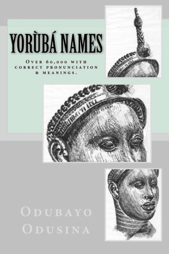 : Yorùbá Names: (Over 60,000 with correct pronunciation & meanings.) (Yoruba Edition)
