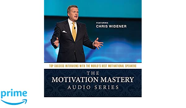 The Motivation Mastery Audio Series: Top Success Interviews