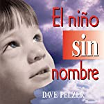 El Nino Sin Nombre [The Child Without a Name]: La lucha de un niño por sobrevivir [A Child's Struggle to Survive] | Dave Pelzer