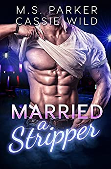 Married A Stripper by [Parker, M. S., Wild, Cassie]