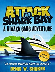 Attack at Shark Bay - a thrilling, children's adventure set in New Zealand, in the South Pacific, for kids aged 8 -14 (Riwaka Gang Adventures series)