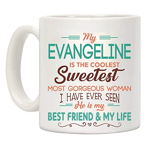 Valentine's Day Gift - My Evangeline Is The Coolest Sweetest Most Gorgeous Woman I Have Ever Seen She is my Best Friend & My Life - 11oz Ceramic Coffee Mug Tea Cup Funny ()