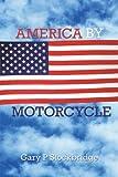 America by Motorcycle, Gary  P Stockbridge, 144019307X