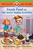 Frank Pearl in the Awful Waffle Kerfuffle, Megan Mcdonald, 0763672130