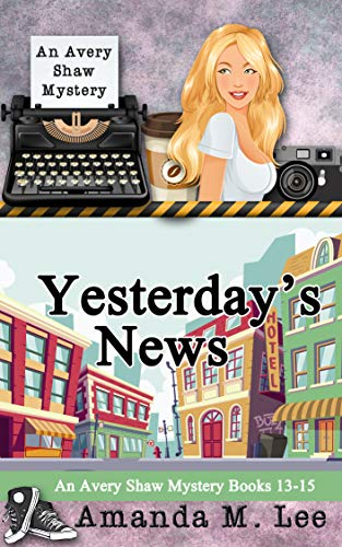 Yesterday's News: An Avery Shaw Mystery Books 13-15 by [Lee, Amanda M.]