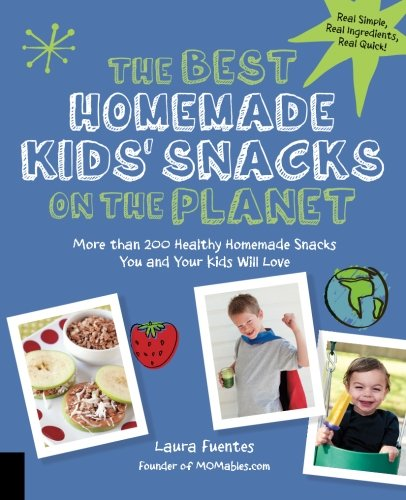 the-best-homemade-kids-snacks-on-the-planet-more-than-200-healthy-homemade-snacks-you-and-your-kids-