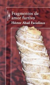 Fragmentos de amor furtivo par Abad Faciolince