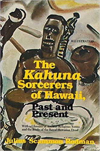 The Kahuna Sorcerers of Hawaii, Past and Present: With a Glossary of Ancient Religious Terms and the Books of the Hawaiian Royal Dead (An Exposition-banner book), Rodman, Julius