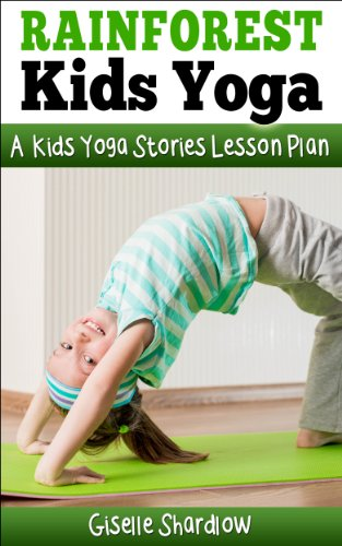 Rainforest Kids Yoga: A Kids Yoga Stories Lesson Plan