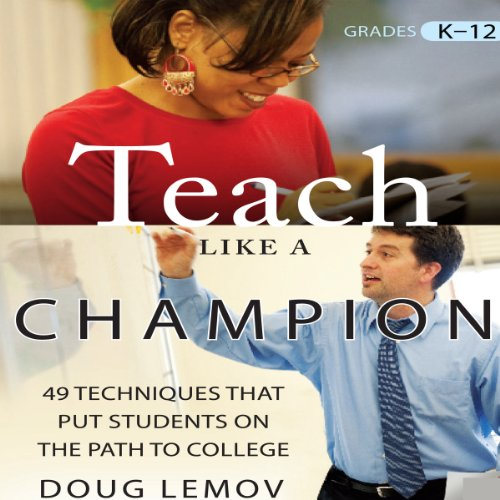 Teach Like a Champion: 49 Techniques that Put Students on the Path to -
