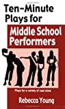 10-Minute Plays for Middle School Performers, Rebecca Young, 1566081580