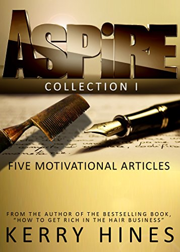 Aspire Collection I: Five Motivational Articles Written By Kerry Hines