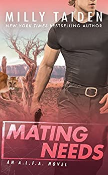 Mating Needs (An A.L.F.A. Novel Book 2) by [Taiden, Milly]