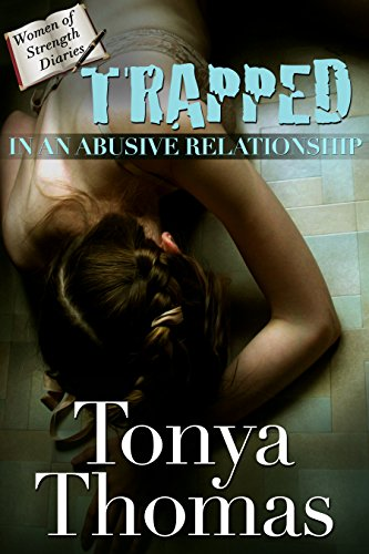 TRAPPED In An Abusive Relationship (The Women of Strength Diaries Book 1)