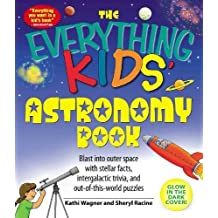 The Everything Kids' Astronomy Book: Blast into outer space with stellar facts, intergalatic trivia, and out-of-this-world puzzles