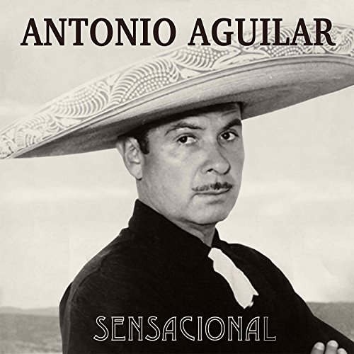 Antonio Aguilar Stream or buy for $9.49 · Antonio Aguilar Sensacional