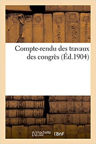 Compte-rendu des travaux des congrès (Éd.1904) epub, pdf
