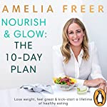 Nourish & Glow: The 10-Day Plan | Amelia Freer