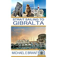 Strait Sailing to Gibraltar: The essential sailing guide to the Straits of Gibraltar