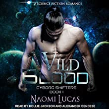 Wild Blood: Cyborg Shifters Series, Book 1 Audiobook by Naomi Lucas Narrated by Hollie Jackson, Alexander Cendese