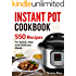 Instant Pot Cookbook: 550 Instant Pot Recipes for Quick, Easy and Delicious Instant Pot Meals: Instant Pot recipes for All Occasions
