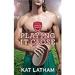 Playing It Close | Kat Latham
