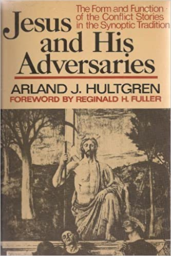 Jesus and His Adversaries: The Form and Function of the Conflict Stories in the Synoptic Tradition by Arland J Hultgren (1979-11-05)
