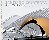 Santiago Calatrava--Art Works: Laboratory of Ideas, Forms and Structures