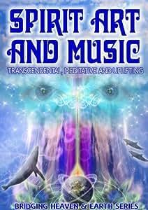 Spirit, Art and Music: Transcendental, Meditative and Uplifting