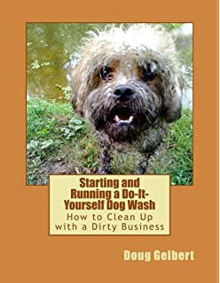 Start your own self serve dog wash 2nd edition david a grass starting and running a do it yourself dog wash solutioingenieria Gallery