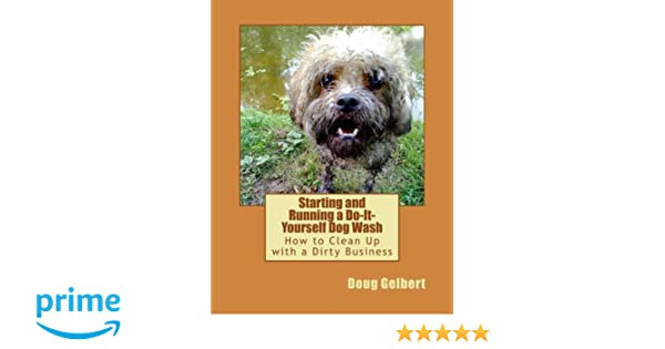 Starting and running a do it yourself dog wash doug gelbert starting and running a do it yourself dog wash doug gelbert 9780964442788 amazon books solutioingenieria Images