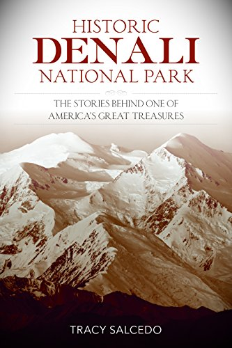 Denali National Park History (Historic Denali National Park and Preserve: The Stories Behind One of America's Great Treasures)