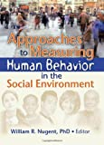 Approaches to Measuring Human Behavior in the Social Environment, , 0789030829