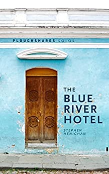 The Blue River Hotel (Ploughshares Solos) by [Henighan, Stephen]