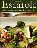 Escarole - the Ultimate Recipe Guide, Jessica Dreyher and Encore Books, 1496110056
