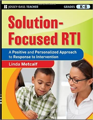 Solution-Focused RTI: A Positive and Personalized Approach to Response-to-Intervention by Linda Metcalf (2010-06-08)