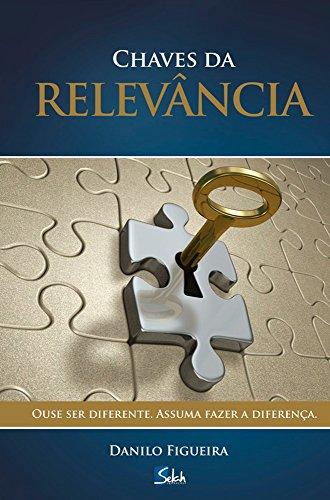 Chaves da Relevância: Ouse ser diferente. Assuma fazer a diferença.