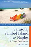 Explorer's Guide Sarasota, Sanibel Island & Naples: A Great Destination (Sixth Edition)  (Explorer's Great Destinations)